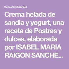 Crema helada de sandia y yogurt, una receta de Postres y dulces, elaborada por ISABEL MARIA RAIGON SANCHEZ . Descubre las mejores recetas de Blogosfera Thermomix® Mataró (Barcelona)