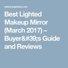 Best Lighted Makeup Mirror (March 2017) – Buyer#39;s Guide and Reviews