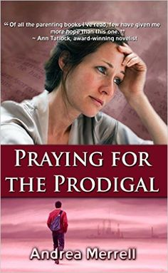 Praying for the Prodigal - Encouragement and Practical Advice While Waiting for the Prodigal to Return (Christian Devotions Ministries) - Kindle edition by Andrea Merrell. Religion & Spirituality Kindle eBooks @ Amazon.com.