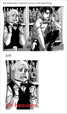 ((The bartender is just gawping in pure shock and awe from being in Levi's presence. Don't worry. That happens to everyone.))