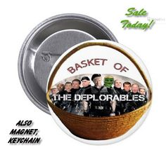Hillary's BASKET OF DEPLORABLES 50% Off Buttons,Keychns,Magnts TODAY ONLY +15% off Tshirts>