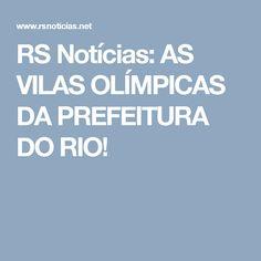 RS Notícias: AS VILAS OLÍMPICAS DA PREFEITURA DO RIO!