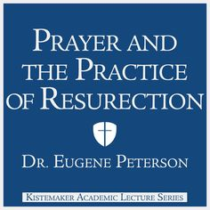 Prayer and the Practice of Resurrection - Dr. Eugene Peterson |...: Prayer and the Practice of Resurrection - Dr. Eugene… #Christianity