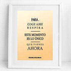 Para. Coge aire. Respira. Este momento es lo único que tienes AHORA.  http://ift.tt/1n71PmC  #presente #aquiyahora #virusdlafelicidad #frase #mensaje #actitud #consciencia #decoracion #lamina #pensamiento #mindfulness