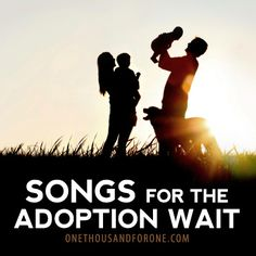 Loved this!! // Songs for the Adoption Wait // From onethousandforone.com #adoption #playlist