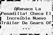 http://tecnoautos.com/wp-content/uploads/imagenes/tendencias/thumbs/renace-la-pesadilla-checa-el-increible-nuevo-trailer-de-gears-of.jpg Gears of War. ¡Renace la pesadilla! Checa el increíble nuevo tráiler de Gears of ..., Enlaces, Imágenes, Videos y Tweets - http://tecnoautos.com/actualidad/gears-of-war-renace-la-pesadilla-checa-el-increible-nuevo-trailer-de-gears-of/