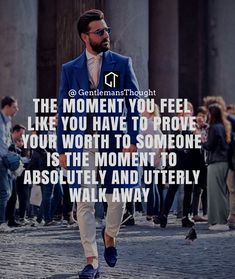 THE MOMENT YOU FEEL LIKE YOU HAVE TO PROVE YOUR WORTH TO SOMEONE IS THE MOMENT TO ABSOLUTELY AND UTTERLY WALK AWAY #gentlemansthought #men #lifequote #Inspirational #inspiredaily #inspired #hardworkpaysoff #hardwork #motivation #determination #businessman #businesswoman #business #entrepreneur #entrepreneurlife #entrepreneurlifestyle #businessquotes #success