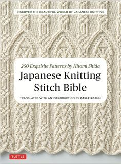 Japanese Knitting Stitch Bible by Hitomi Shida Translated by Gayle Roehm available October 10, 2017 (but pre-order now from Amazon for $11.56) This is a beautiful collection with some lesser well-known stitches. While there are quite a few that I recognize from other books, a lot seem new and if you aren't as much of a...Read More »