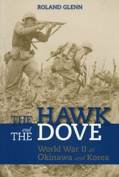 The Hawk and the Dove World War II at Okinawa and Korea *** Want to know more, click on the image.