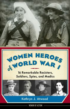 Review And Giveaway! Women Heroes of WWI, a great Teen/YA book about WWI's greatest female heroines! – Giveaway 6/16/14-6/23/14  -- #book #giveaway