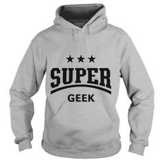 Super Geek  T shirt #gift #ideas #Popular #Everything #Videos #Shop #Animals #pets #Architecture #Art #Cars #motorcycles #Celebrities #DIY #crafts #Design #Education #Entertainment #Food #drink #Gardening #Geek #Hair #beauty #Health #fitness #History #Holidays #events #Home decor #Humor #Illustrations #posters #Kids #parenting #Men #Outdoors #Photography #Products #Quotes #Science #nature #Sports #Tattoos #Technology #Travel #Weddings #Women