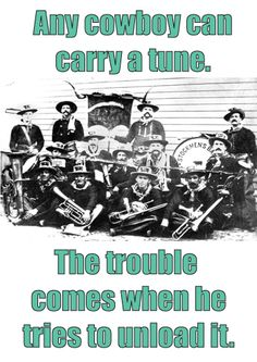 Any cowboy can carry a tune.