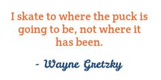I skate to where the puck is going to be, not where it has been. Business Leadership Quotes, Wayne Gretzky, Go For It Quotes, Wood Burning, Entrepreneurship, Favorite Quotes, Skate, Stencils, Google Search