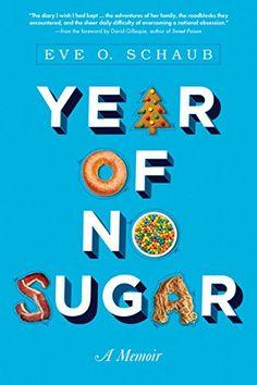 Year of No Sugar: A Memoir by Eve Schaub https://www.amazon.com/dp/1402295871/ref=cm_sw_r_pi_dp_U_x_6FCkAbS3ABHN9