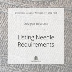 December Designer Newsletter: Listing Needle Requirements | Kniterations Happy December, Knitwear, Knitting Patterns, Blog, Design, Knitting Stitches, Knit Patterns, Tricot, Design Comics