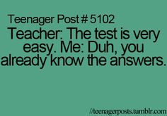 teenager post...  i say this every time a teacher says this like wow