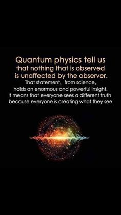 Quantum physics tells us that nothing that is observed is unaffected by the observer. That statement, from science, holds an enormous and powerful insight. It means that everyone sees a different truth, because everyone is creating what they see. Science Facts, Fun Facts, Weird Facts, Physics Facts, Space Facts, E Mc2, Quantum Physics, Quantum Leap, Quantum Mechanics