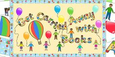 Ready Made Get Carried Away With Books Display Pack - This Get Carried Away With Books is a great inspirational reading poster for your classroom! Contains balloons and cute little people!