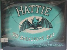 Hattie the Backstage Bat by Don Freeman