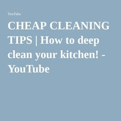 CHEAP CLEANING TIPS | How to deep clean your kitchen! - YouTube