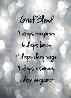 Need a little help? Mix the grief blend together in a glass jar (I like to use empty EO bottles that I save) and diffuse 6 drops at to help you get through tough times. You may also put in a 10 ML roller ball, top off with fractionated coconut oil and apply to the bottoms of your feet and back of your neck. These oils can be purchased at www.mydoterra.com/kellyjanice