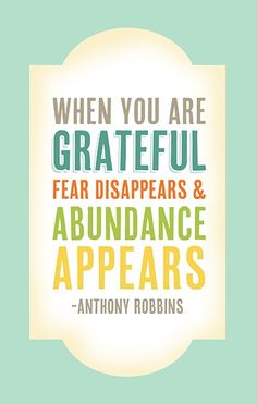 "Tony Robbins on gratitude ---> ""When you are grateful fear disappears & abundance appears"" Quotes Dream, Life Quotes Love, Great Quotes, Quotes To Live By, Me Quotes, Motivational Quotes, Inspirational Quotes, Life Sayings, Quote Life"