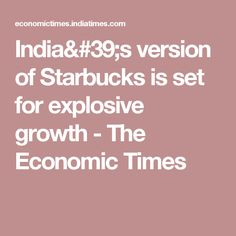 India's version of Starbucks is set for explosive growth - The Economic Times
