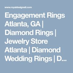 Engagement Rings Atlanta, GA | Diamond Rings | Jewelry Store Atlanta | Diamond Wedding Rings | Diamond Stud Earrings | Royal Design Fine Jewelry