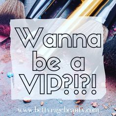 Are you a Betty Rage Beauty VIP?!?!!  The perks are AMAZING!!!  Jump on the website and get your name on the list!!