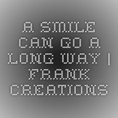 A Smile Can Go a Long Way   Frank Creations