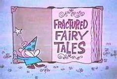 Fractured Fairy Tale featured on the Rocky and Bullwinkle Show