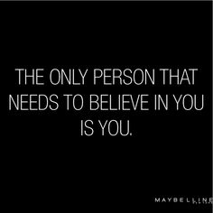maybelline: If you believe in yourself that's all that matters. Words Quotes, Me Quotes, Motivational Quotes, Inspirational Quotes, Sayings, Qoutes, Meaningful Quotes, Great Quotes, Quotes To Live By