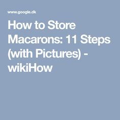 How to Store Macarons: 11 Steps (with Pictures) - wikiHow