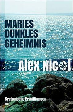 Buchvorstellung: Bretonische Ermittlungen 1 - Maries dunkles Geheimnis - Alex Nicol http://www.mordsbuch.net/2016/06/16/buchvorstellung-bretonische-ermittlungen-1-maries-dunkles-geheimnis-alex-nicol/