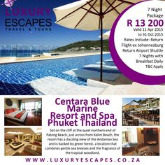 Centara Blue Marine Resort and Spa Phuket Thailand 7 Night Package R 13 200 per person sharing Valid 11 Apr 2015 to 31 Oct 2015 Rates Include: Return Flight ex Johannesburg Return Airport Shuttle 7 Nights with Breakfast Daily T&C Apply www.luxuryescapes.co.za