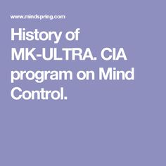 History of MK-ULTRA.  CIA program on Mind Control.