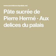 Pâte sucrée de Pierre Hermé · Aux delices du palais