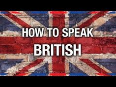 15 British Phrases That Confuse Americans [I NEED to be British. I would love to speak like this without getting weird looks from my friends.]