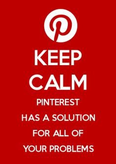 Keep calm - Pinterest has a solution for all your problems. Keep Calm and #KeepCalm