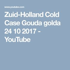 Zuid-Holland Cold Case Gouda golda 24 10 2017 - YouTube Cold Case, Gouda, Holland, Youtube, The Nederlands, The Netherlands, Youtubers, Youtube Movies