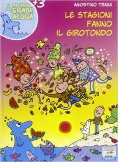 Le stagioni fanno il girotondo - Il Battello a Vapore - Il Signor Acqua - Piemme Edizioni