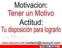 motivación tener un motivo actitud tu disposición para lograrlo www.visocym.com
