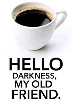 Black Coffee Love Humor - Hello Darkness my Old Friend Coffee Talk, Coffee Is Life, I Love Coffee, Black Coffee, Coffee Break, Morning Coffee, Coffee Shop, Coffee Cups, Coffee Coffee