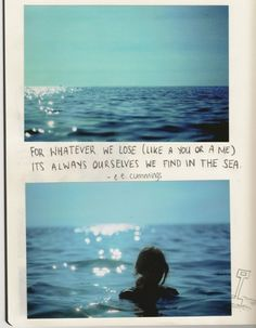 for whatever we lose (like a you or a me) it's always ourelves we find in the sea.ee cummings via Nealey Corak Monday Quotes, Me Quotes, Qoutes, Famous Quotes, Beach Ocean Quotes, Book Quotes, Ocean Pics, Sweet Quotes, Funny Quotes
