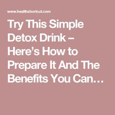 Try This Simple Detox Drink – Here's How to Prepare It And The Benefits You Can…