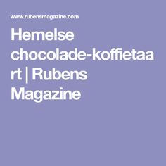 Hemelse chocolade-koffietaart | Rubens Magazine
