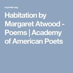 Habitation by Margaret Atwood - Poems | Academy of American Poets