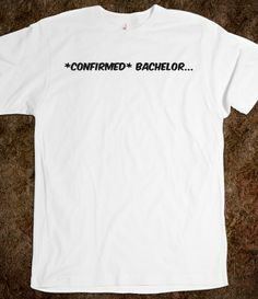 *Confirmed* bachelor... , Bachelor and Bachelorette Sayings