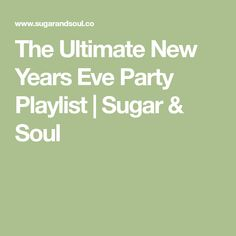 The Ultimate New Years Eve Party Playlist | Sugar & Soul