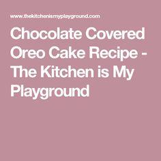 Chocolate Covered Oreo Cake Recipe - The Kitchen is My Playground